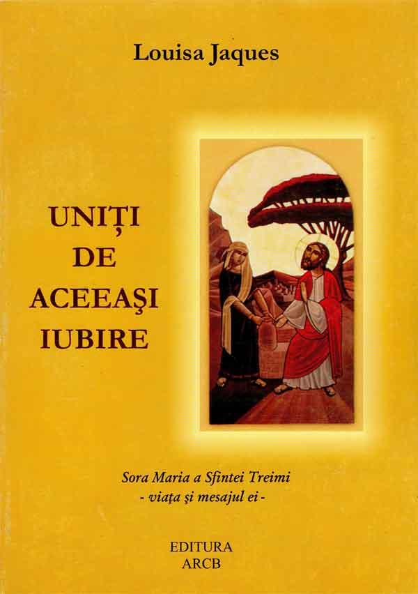 Uniți de aceeași iubire: Sora Maria a Sfintei Treimi -viața și mesajul ei-