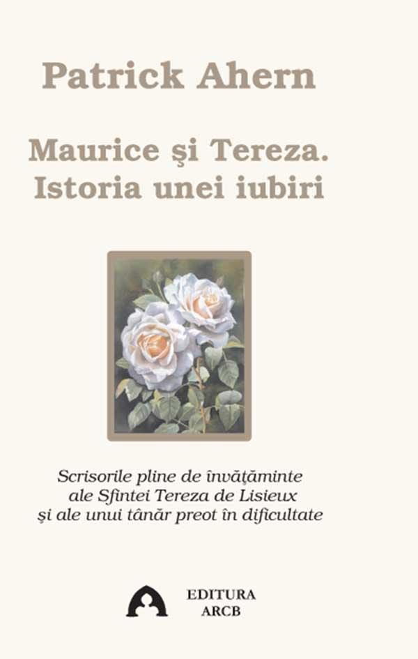 Maurice şi Tereza. Istoria unei iubiri. Scrisorile Pline de ânvățăminte ale Sfintei Tereza de Lisieux și ale unui tânar preot aflat în dificultate