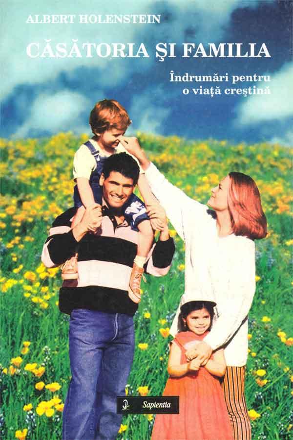 Căsătoria şi familia. Îndrumări pentru o viaţă creştină