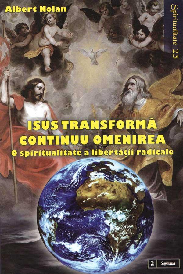 Isus transformă continuu omenirea. O spiritualitate a libertăţii radicale