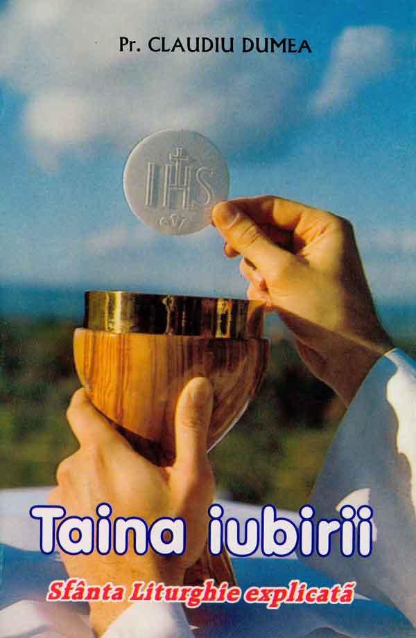 Taina iubirii: Sfânta Liturghie explicată