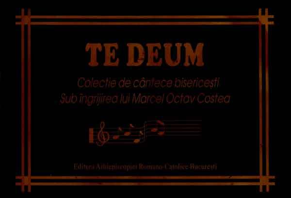 TE DEUM  Colecție de cântece bisericești sub îngrijirea lui Marcel Octav Costea