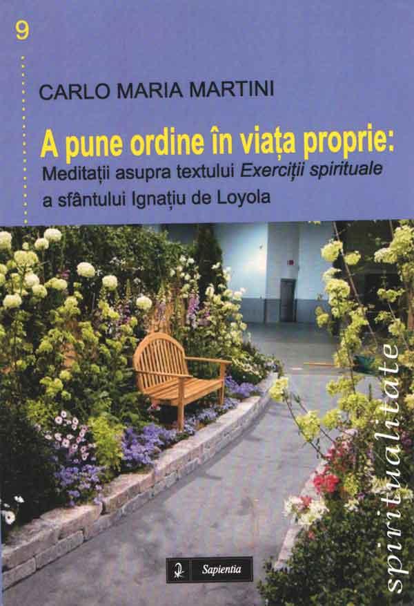 A pune ordine în viaţa proprie. Meditaţii asupra textului Exerciţii spirituale a sfântului Ignaţiu de Loyola