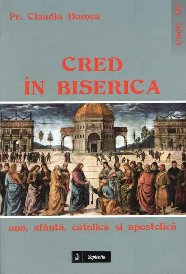 Cred în Biserică una, sfântă, catolică şi apostolică