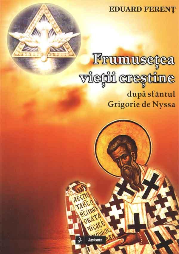 """Frumuseţea vieţii creştine după tratatul """"Despre feciorie"""" a sfântului Grigorie de Nyssa episcop"""