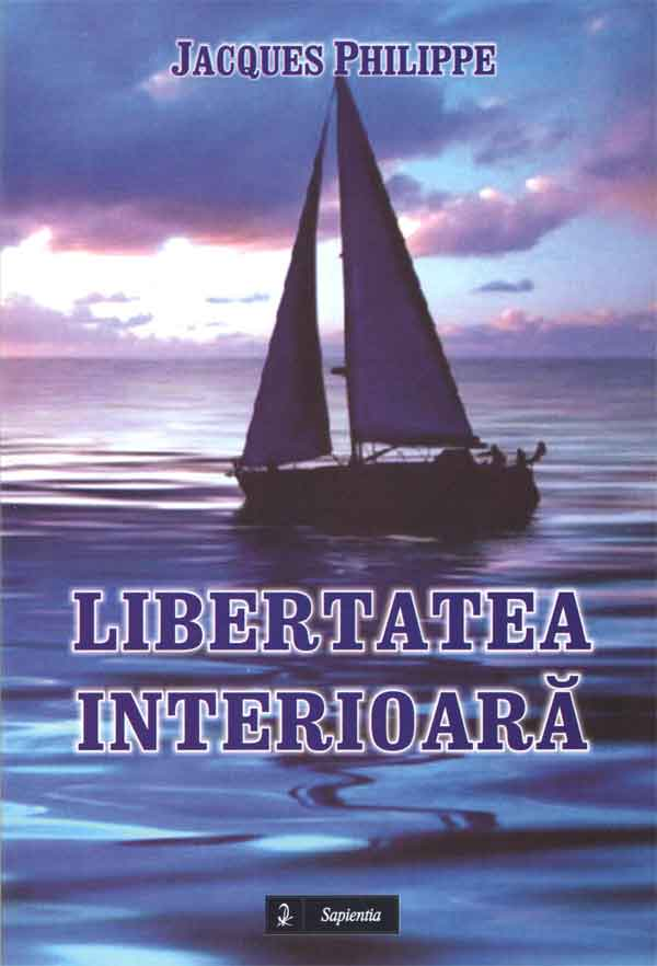 Libertatea interioara: forţa a credinţei, speranţei şi iubirii