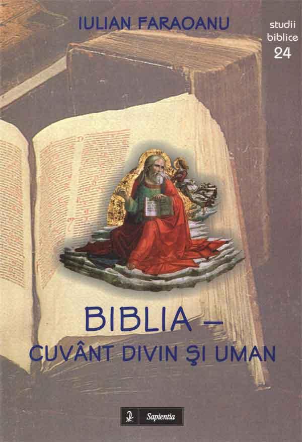 Biblia - Cuvânt divin şi uman. Teme introductive în Sfânta Scriptură