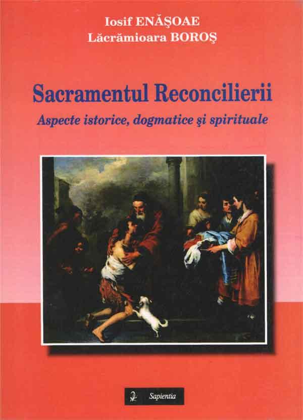 Sacramentrul Reconcilierii. Aspecte istorice, degmatice şi spirituale