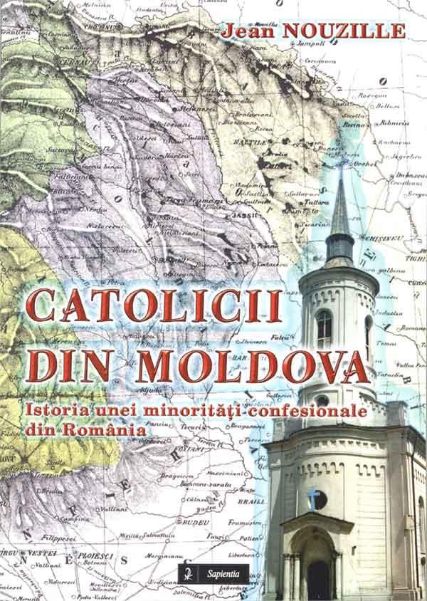 Catolicii din Moldova. Istoria unei minorităţi confesionale din România