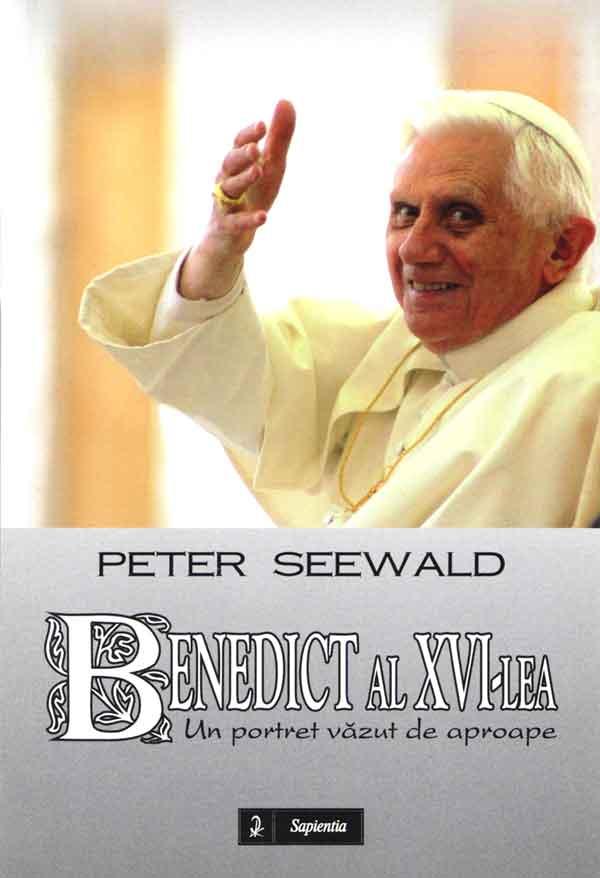 Benedict al XVI-lea Un portret văzut de aproape