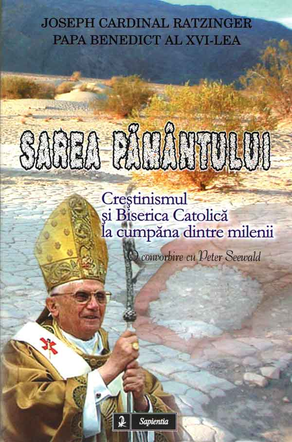 Sarea pământului. Creştinismul şi Biserica Catolică la cumpăna dintre milenii. O convorbire cu Peter Seewald