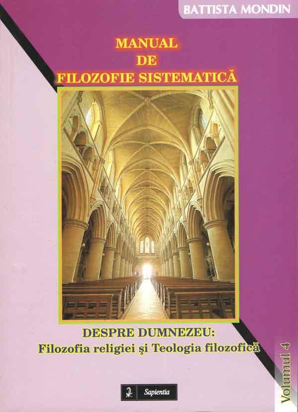 Manual de filozofie sistematică. 4 Despre Dumnezeu: despre filozofia religiei şi Teologia filozofică