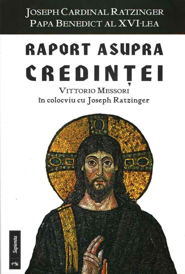 Raport asupra credinţei. Vittorio Messori în colocviu cu Joseph Ratzinger