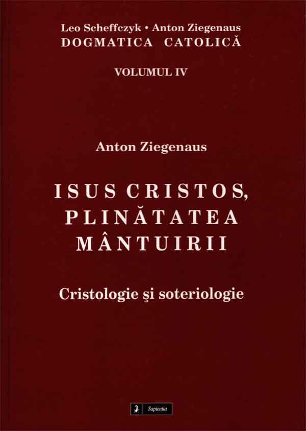 Dogmatică catolică. IV Isus Cristos, Plinătatea mântuirii. Cristologie şi soteriologie