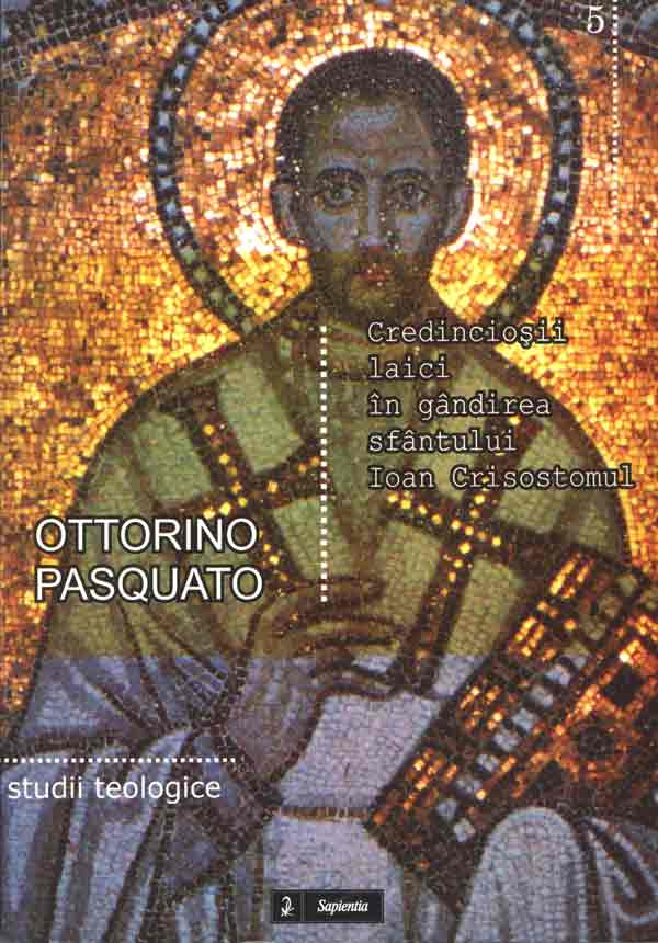 Credincioşi laici în gândirea sfântului Ioan Crisostomul. Între Biserică, familie şi cetate