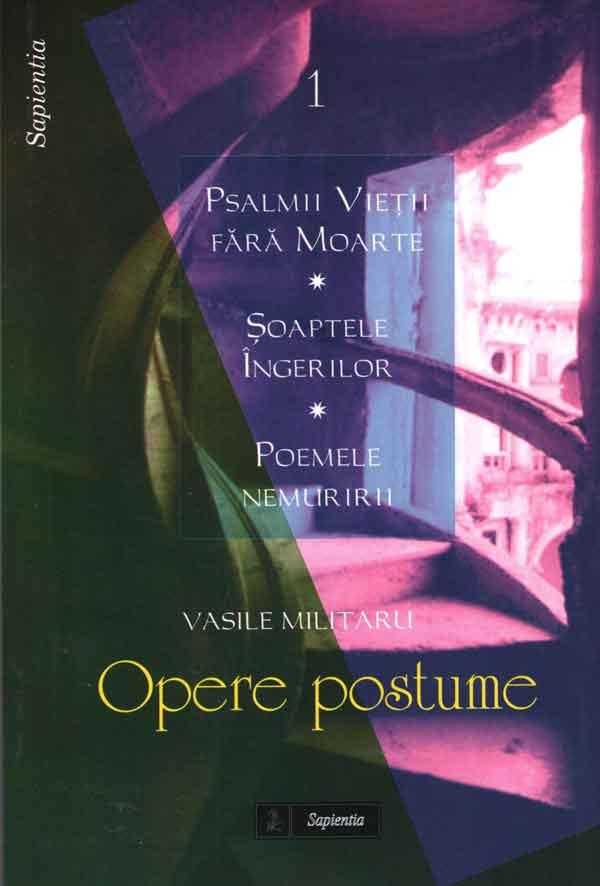 Opere postume. Vol I - Psalmii vieţii fără moarte, Şoaptele îngerilor, Poemele nemuririi
