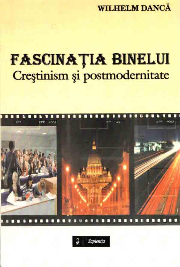 Fascinaţia binelui. Creştinism în postmodernitate