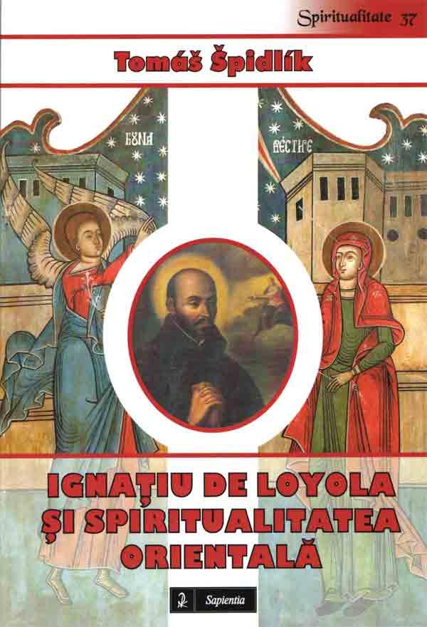Ignaţiu de Loyola şi spiritualitatea orientală. Introducere în lectura Exerciţiilor