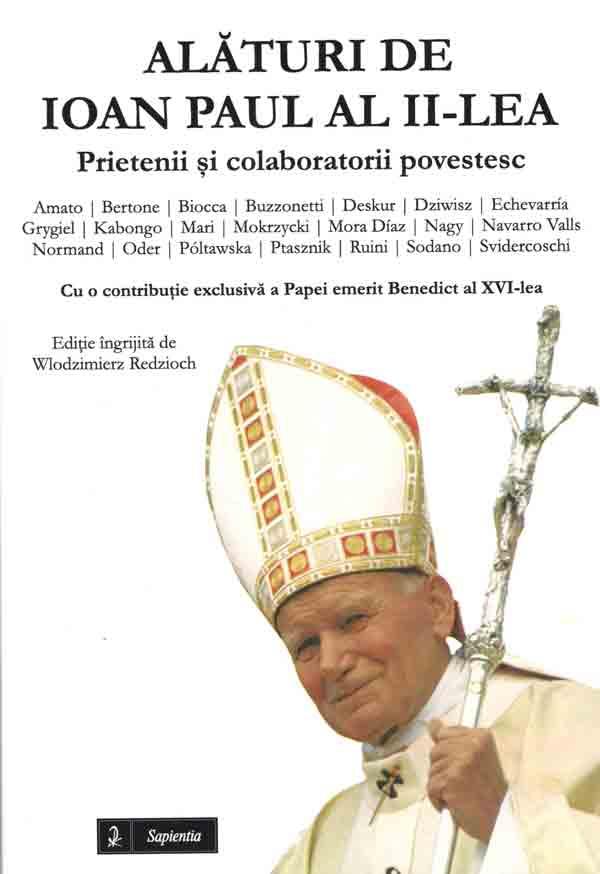 Alături de Ioan Paul al II-lea. Prietenii şi colaboratorii povestesc