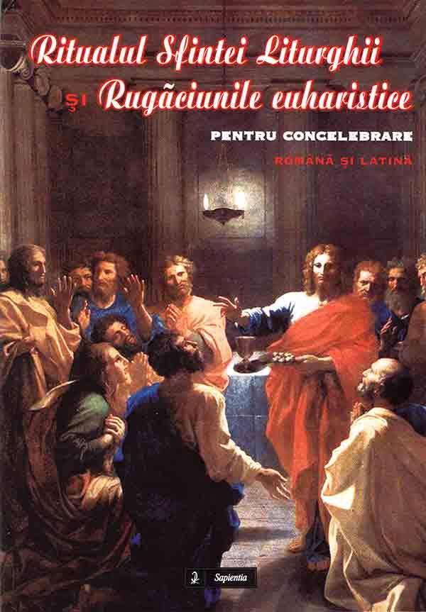 Ritualul Sfintei Liturghii şi Rugăciunile euharistice pentru concelebrare - română şi latină