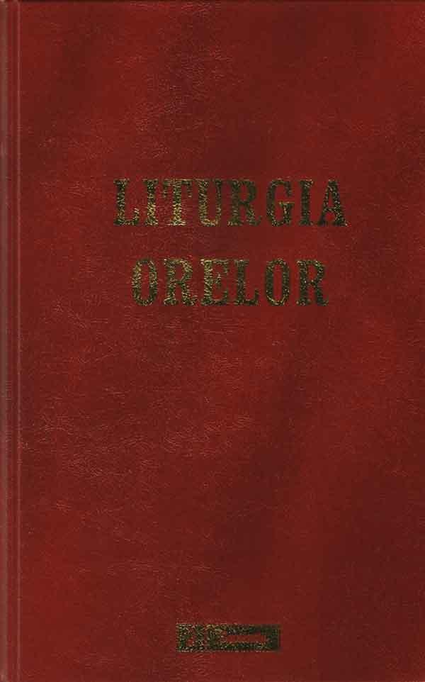 Liturgia orelor. Ediţie reeditată. Volumele I-IV