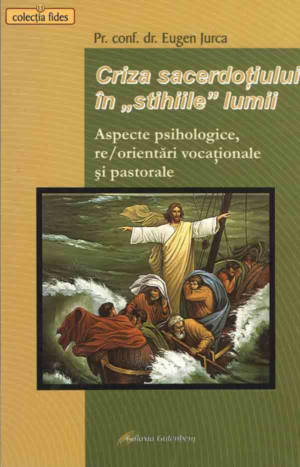 """Criza sacerdoţiului în """"stihiile lumii"""". Aspecte psihologice, re/orientări vocaţionale şi pastorale"""