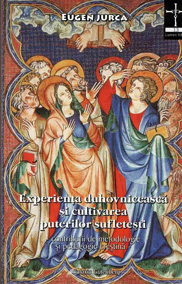 Experienţa duhovnicească şi cultivarea puterilor sufleteşti. Contribuţii de metodologie şi pedagogie creştină