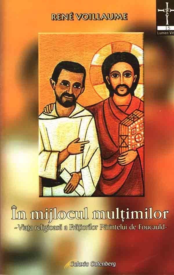 În mijlocul mulţimilor. Viaţa religioasă a Frăţiorilor Părintelui de Foucauld