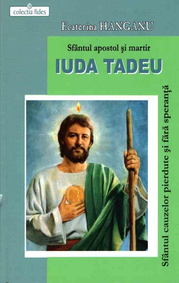 Sfântul apostol Iuda Tadeu. Sfântul cauzelor pierdute şi fără speranţă