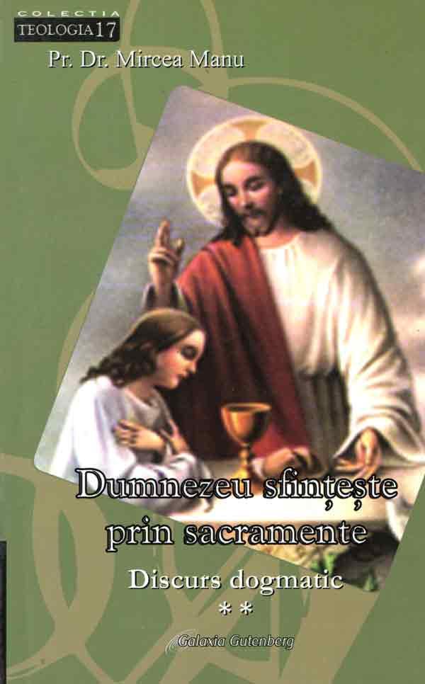 Dumnezeu sfinţeşte prin sacramente. Discurs dogmatic. Vol II