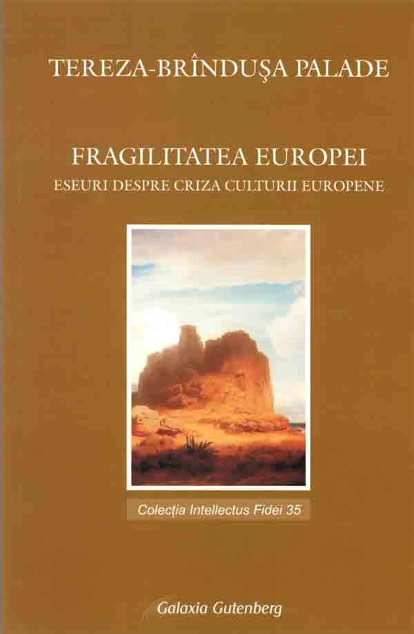 Fragilitatea Europei. Eseuri despre criza culturii europene