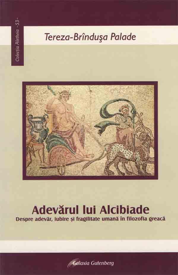 Adevărul lui Alcibiade. Despre adevăr, iubire şi fragilitate umană în filosofia greacă