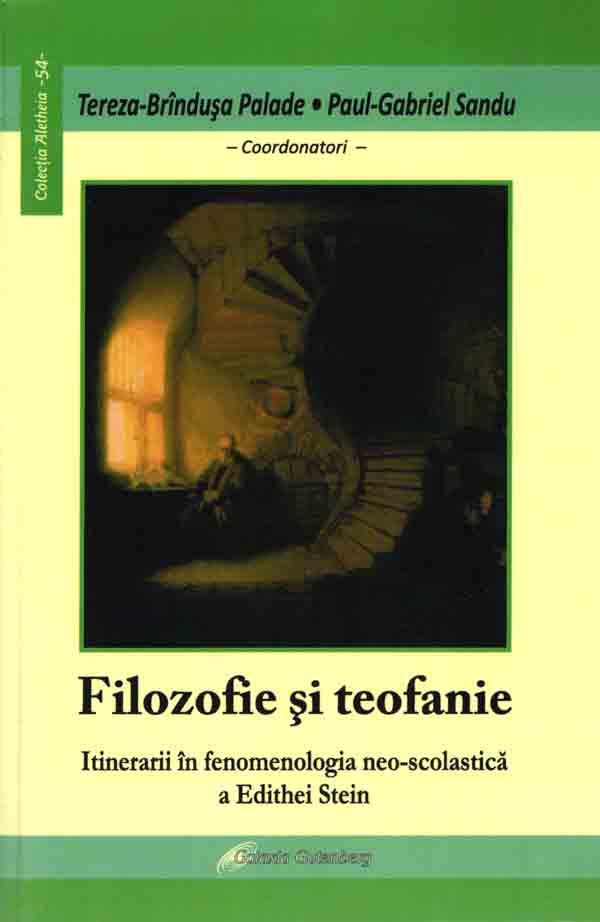 Filosofie şi teofanie. Itinerarii în fenomenologia neo-scolastică a Edithei Stein