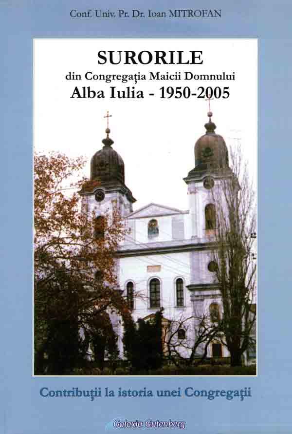 Surorile din Congregaţia Maicii Domnului, Alba Iulia - 1950-2005