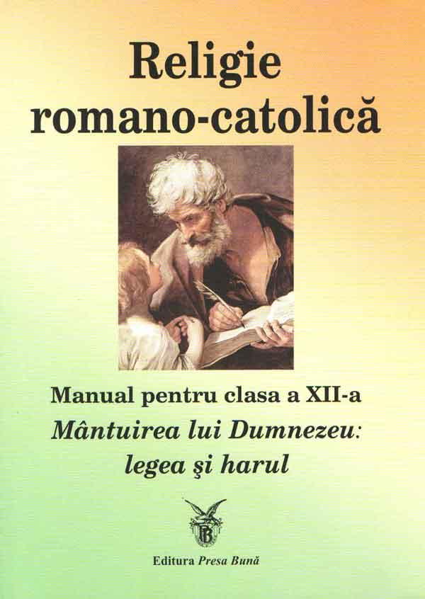 Religie romano-catolică. Manual pentru clasa a XII-a. Mântuirea lui Dumnezeu: legea şi harul