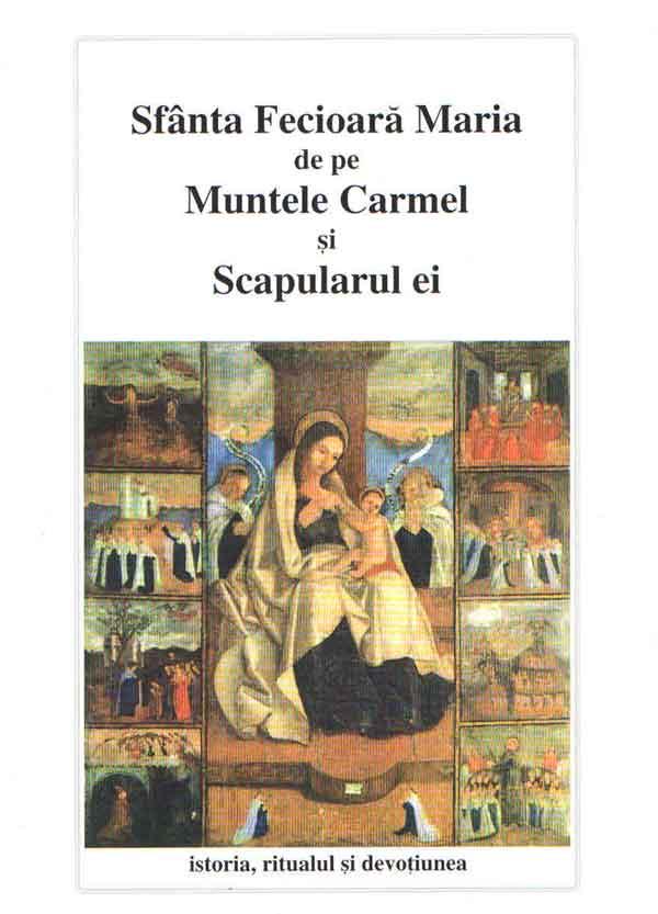 Sfânta Fecioară Maria de pe Muntele Carmel şi Scapularul ei. Istoria, ritualul şi devoţiunea