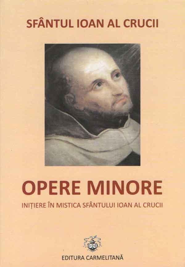 Opere minore. Inițiere în mistica sfântului Ioan al Crucii