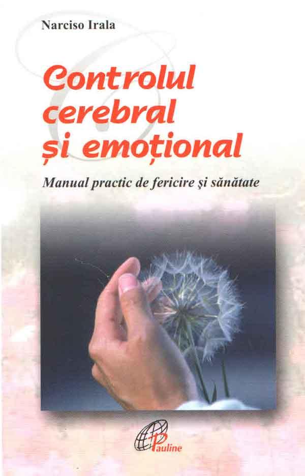 Controlul cerebral și emoțional. Manul practic de fericire și sănătate
