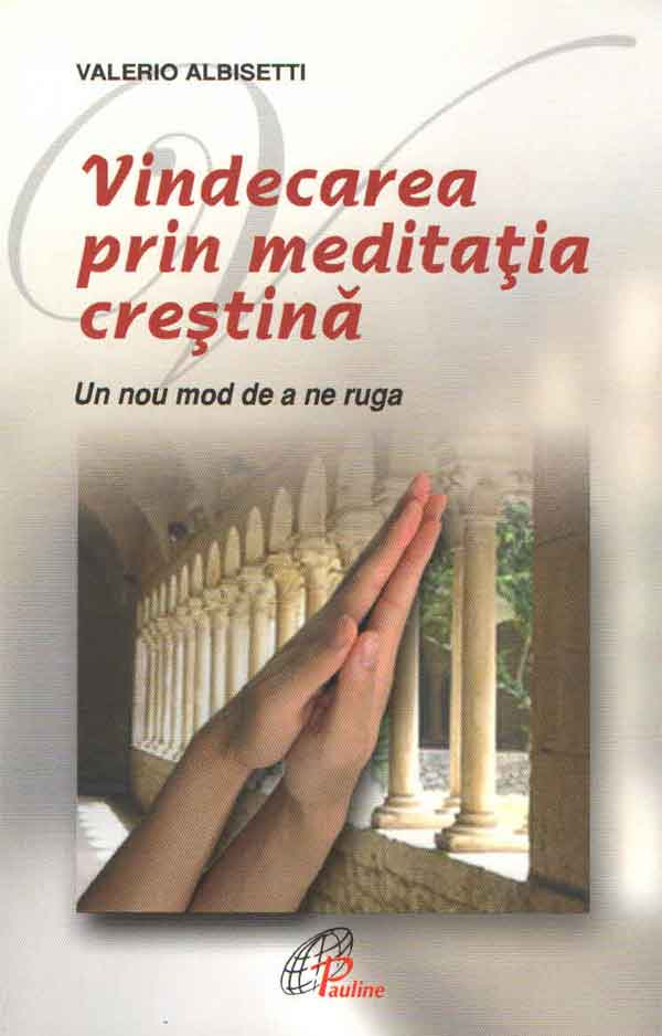 Vindecarea prin meditația creștină. Un nou mod de a ne ruga
