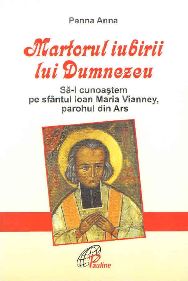Martorul iubirii lui Dumnezeu. Să-l cunoaștem pe sfântul Ioan Maria Vianney, parohul din Ars