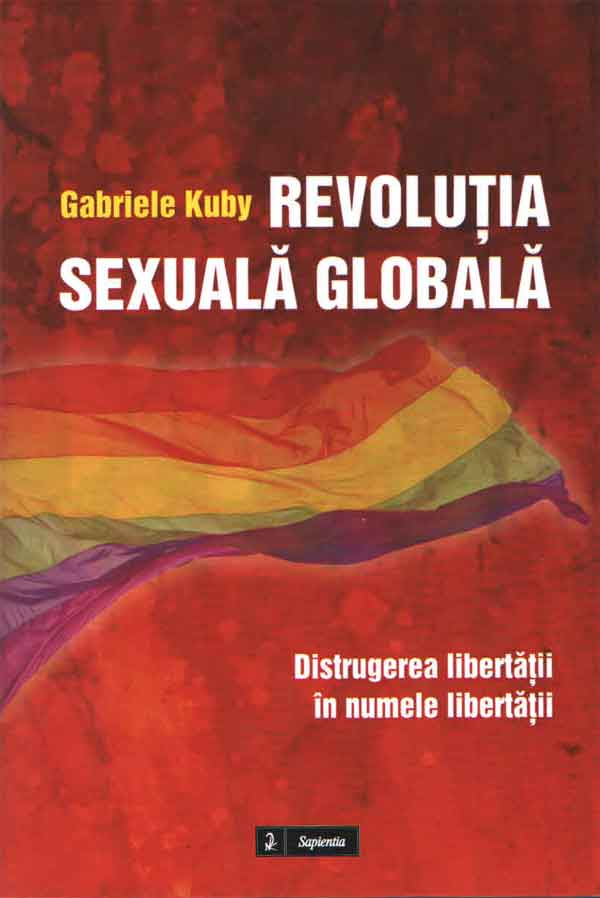 Revoluția sexuală globală. Distrugerea libertății în numele dreptății