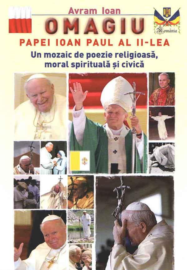 Omagiu papei Ioan Paul al II-lea. Un mozaic de poezie religioasă, moral spirituală și civică