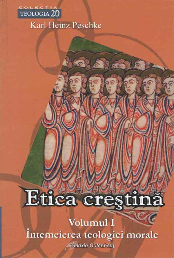 Etica creştină. Volumul I - Întemeierea teologiei morale
