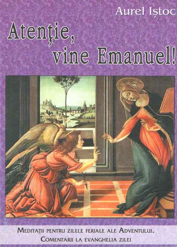 Atenţie, vine Emanuel! Meditaţii pentru zilele feriale ale Adventului. Comentarii la evanghelia zilei