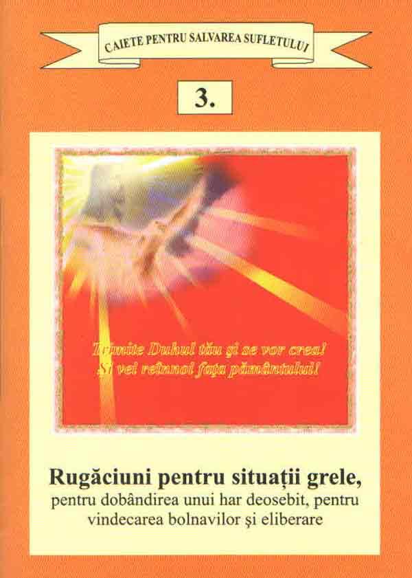 Rugăciuni pentru situaţiile grele, pentru dobândirea unui har deosebit, pentru vindecarea bolnavilor şi eliberare