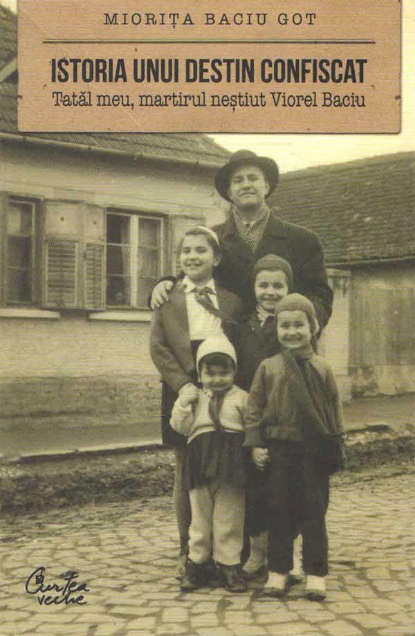 Istoria unui destin confiscat. Tatăl meu, martirul neştiut Viorel Baciu