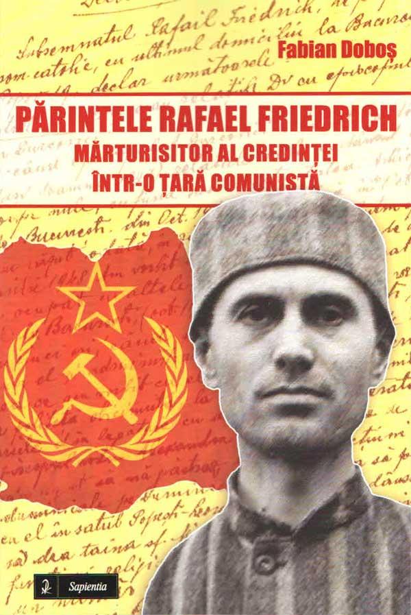 Părintele Rafael Friedrich mărturisitor al credinţei într-o ţară comunistă