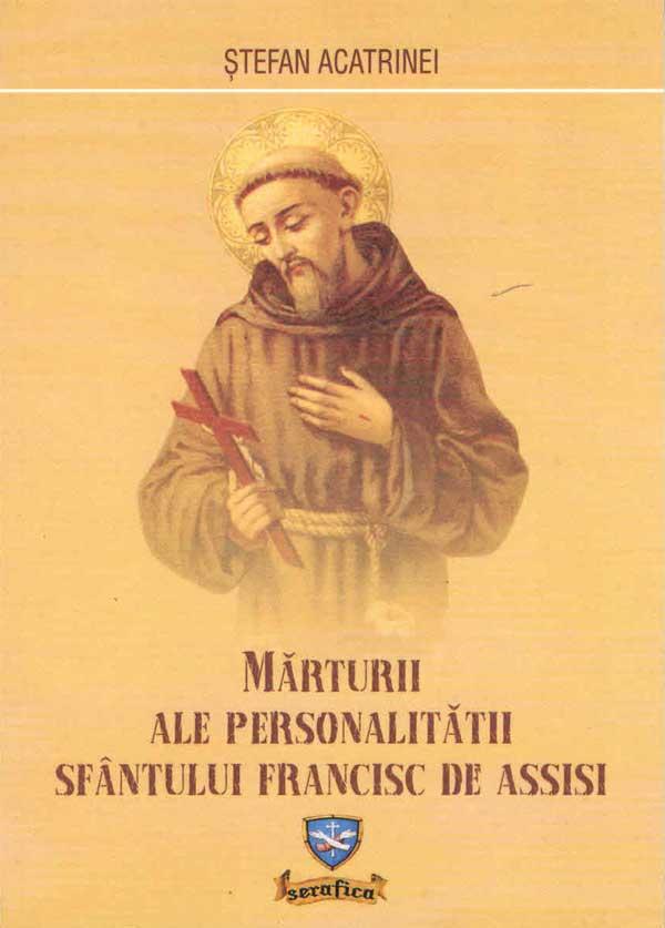 Mărturii ale personalităţii Sfântului Francisc de Assisi