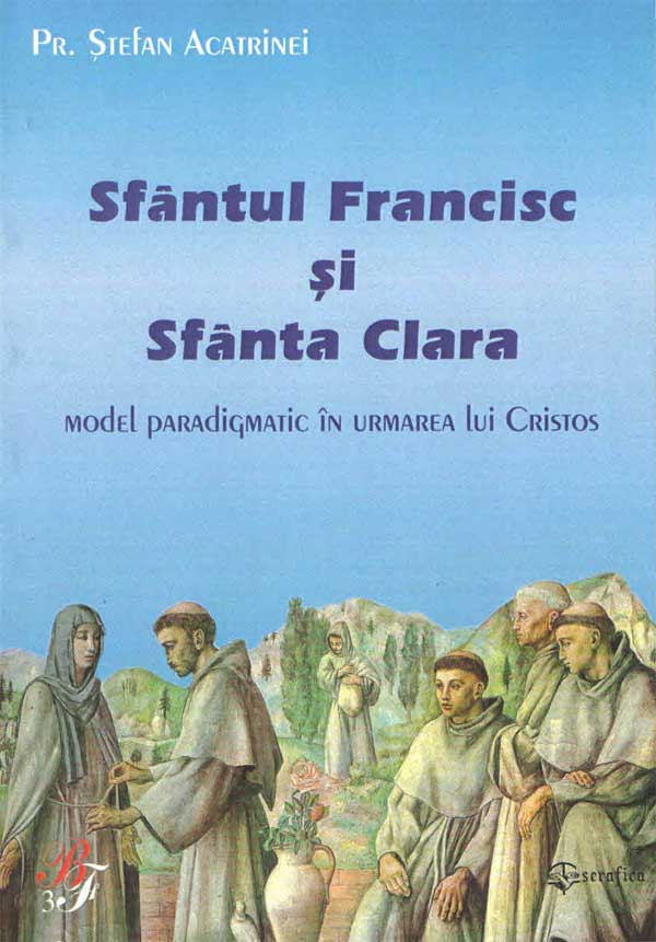 Sfântul Francisc şi Sfânta Clara. Model paradigmatic în urmarea lui Cristos