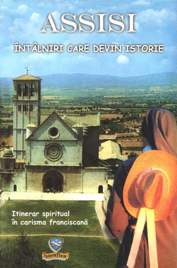 Asissi. Întâlniri care devin istorie. Itinerar spiritual în carisma franciscană